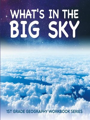 cover image of What's in the Big Sky --1st Grade Geography Workbook Series