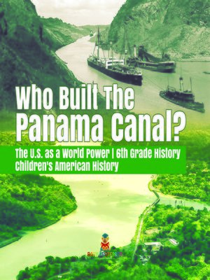 cover image of Who Built the the Panama Canal?--The U.S. as a World Power--6th Grade History--Children's American History