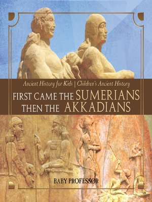 First Came the Sumerians Then the Akkadians by Baby