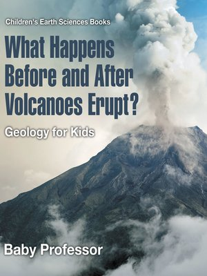 cover image of What Happens Before and After Volcanoes Erupt? Geology for Kids--Children's Earth Sciences Books