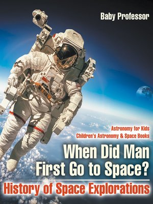 cover image of When Did Man First Go to Space? History of Space Explorations--Astronomy for Kids--Children's Astronomy & Space Books