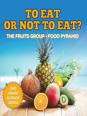 cover image of To Eat Or Not to Eat?  the Fruits Group--Food Pyramid