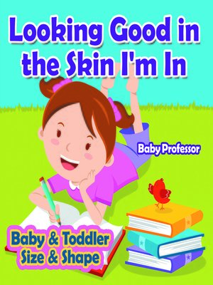cover image of Looking Good in the Skin I'm In--Baby & Toddler Size & Shape