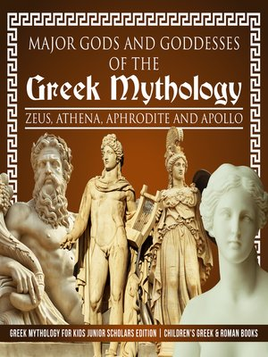 cover image of Major Gods and Goddesses of the Greek Mythology --Zeus, Athena, Aphrodite and Apollo--Greek Mythology for Kids Junior Scholars Edition--Children's Greek & Roman Books