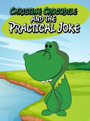 cover image of Christine Crocodile and the Practical Joke