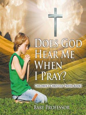 cover image of Does God Hear Me When I Pray?--Children's Christian Prayer Books
