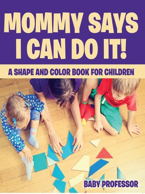 cover image of Mommy Says I Can Do It! a Shape and Color Book for Children