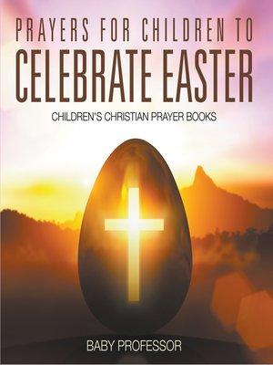 cover image of Prayers for Children to Celebrate Easter--Children's Christian Prayer Books