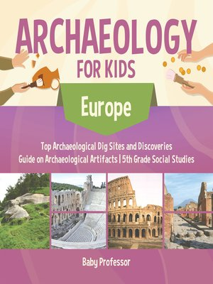 cover image of Archaeology for Kids--Europe--Top Archaeological Dig Sites and Discoveries--Guide on Archaeological Artifacts--5th Grade Social Studies