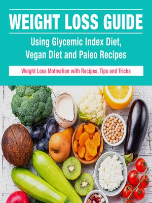 cover image of Weight Loss Ultimate Guide, Glycemic Index, Vegan Diet and Paleo Recipes
