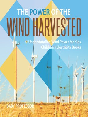 cover image of The Power of the Wind Harvested--Understanding Wind Power for Kids--Children's Electricity Books
