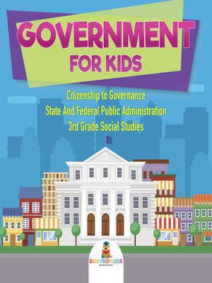 cover image of Government for Kids--Citizenship to Governance--State and Federal Public Administration--3rd Grade Social Studies