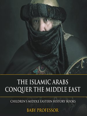 cover image of The Islamic Arabs Conquer the Middle East--Children's Middle Eastern History Books