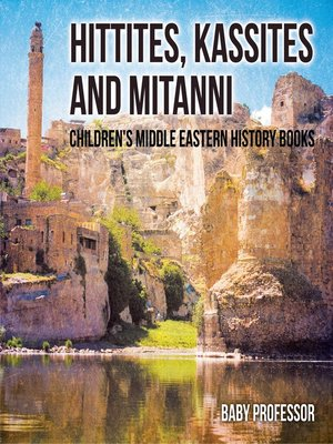 cover image of Hittites, Kassites and Mitanni--Children's Middle Eastern History Books