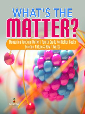 cover image of What's the Matter?-- Measuring Heat and Matter--Fourth Grade Nonfiction Books--Science, Nature & How It Works
