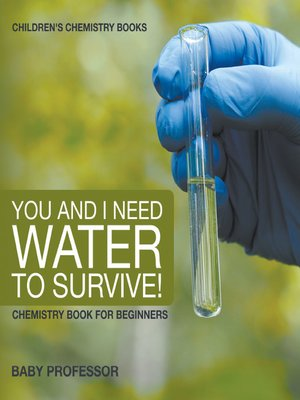 cover image of You and I Need Water to Survive! Chemistry Book for Beginners--Children's Chemistry Books