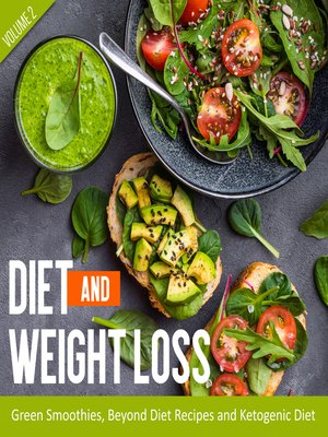 cover image of Diet and Weight Loss Volume 2--Green Smoothies, Beyond Diet Recipes and Ketogenic Diet
