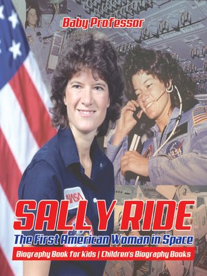 cover image of Sally Ride --The First American Woman in Space--Biography Book for Kids--Children's Biography Books