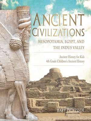 cover image of Ancient Civilizations--Mesopotamia, Egypt, and the Indus Valley--Ancient History for Kids--4th Grade Children's Ancient History