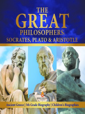 cover image of The Great Philosophers --Socrates, Plato & Aristotle--Ancient Greece--5th Grade Biography--Children's Biographies