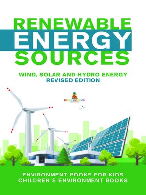 cover image of Renewable Energy Sources--Wind, Solar and Hydro Energy Revised Edition --Environment Books for Kids--Children's Environment Books