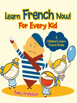 cover image of Learn French Now! For Every Kid--A Children's Learn French Books
