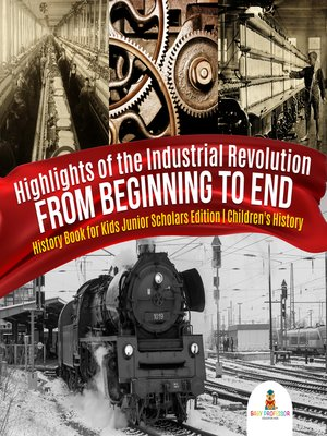 cover image of Highlights of the Industrial Revolution --From Beginning to End--History Book for Kids Junior Scholars Edition--Children's History