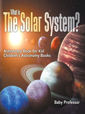 cover image of What is the Solar System? Astronomy Book for Kids--Children's Astronomy Books