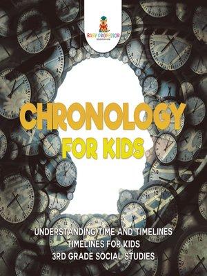 cover image of Chronology for Kids--Understanding Time and Timelines--Timelines for Kids--3rd Grade Social Studies