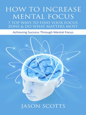 cover image of How To Increase Mental Focus: 7 Top Ways To Find Your Focus Zone & Do What Matters Most