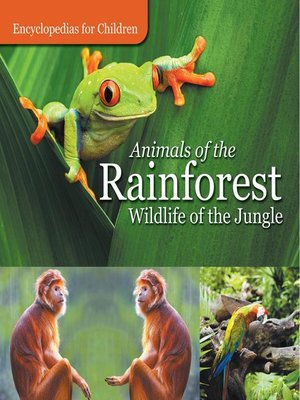cover image of Animals of the Rainforest--Wildlife of the Jungle--Encyclopedias for Children
