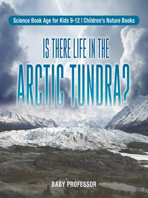 cover image of Is There Life in the Arctic Tundra? Science Book Age for Kids 9-12--Children's Nature Books