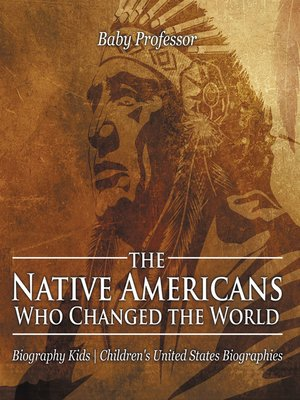 cover image of The Native Americans Who Changed the World--Biography Kids--Children's United States Biographies