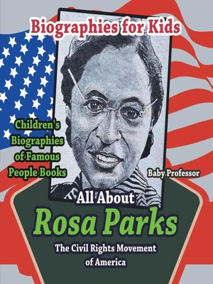 cover image of Biographies for Kids--All about Rosa Parks--The Civil Rights Movement of America--Children's Biographies of Famous People Books
