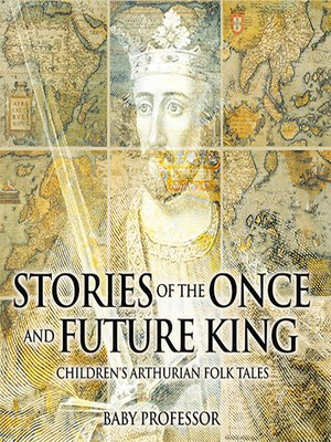 cover image of Stories of the Once and Future King--Children's Arthurian Folk Tales