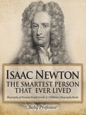 cover image of Isaac Newton--The Smartest Person That Ever Lived--Biography of Famous People Grade 3--Children's Biography Books