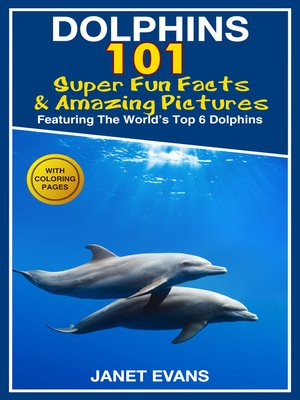 cover image of Dolphins, 101 Fun Facts & Amazing Pictures