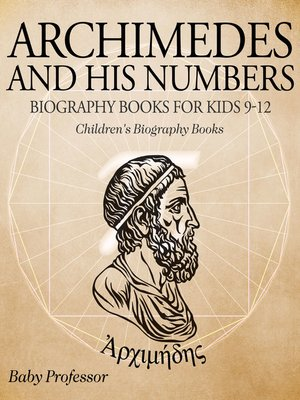 cover image of Archimedes and His Numbers--Biography Books for Kids 9-12--Children's Biography Books