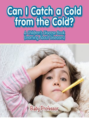 Can I Catch a Cold from the Cold?--A Children's Disease ...