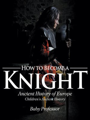cover image of How to Become a Knight--Ancient History of Europe--Children's Ancient History