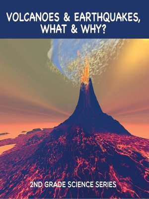 cover image of Volcanoes & Earthquakes, What & Why? --2nd Grade Science Series