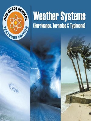 cover image of 3rd Grade Science--Weather Systems (Hurricanes, Tornadoes & Typhoons)--Textbook Edition