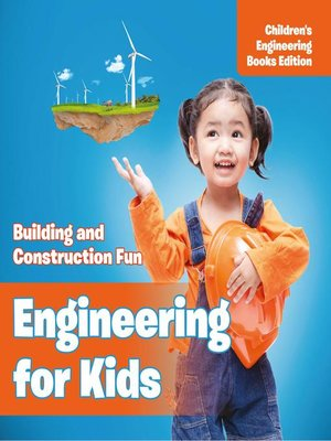 cover image of Engineering for Kids--Building and Construction Fun--Children's Engineering Books
