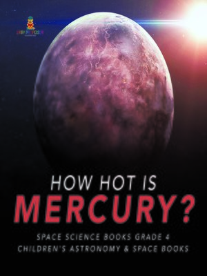 cover image of How Hot is Mercury?--Space Science Books Grade 4--Children's Astronomy & Space Books