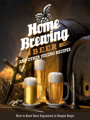 cover image of Home Brewing Beer and Other Juicing Recipes