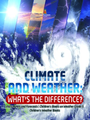 cover image of Climate and Weather--What's the Difference?--Instruments and Forecasts--Children's Books on Weather Grade 5--Children's Weather Books
