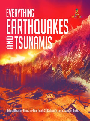 cover image of Everything Earthquakes and Tsunamis--Natural Disaster Books for Kids Grade 5--Children's Earth Sciences Books