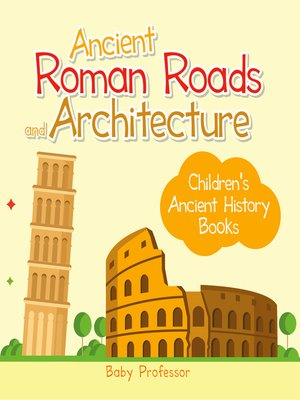 cover image of Ancient Roman Roads and Architecture-Children's Ancient History Books