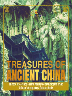 cover image of Treasures of Ancient China--Chinese Discoveries and the World--Social Studies 6th Grade--Children's Geography & Cultures Books
