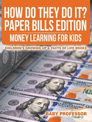cover image of How Do They Do It? Paper Bills Edition--Money Learning for Kids--Children's Growing Up & Facts of Life Books